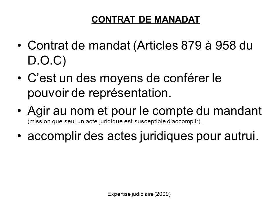 Expertise judiciaire (2009) Contrat de mandat (Articles 879 à 958 du D.O.C) Cest un des moyens de conférer le pouvoir de représentation. Agir au nom e