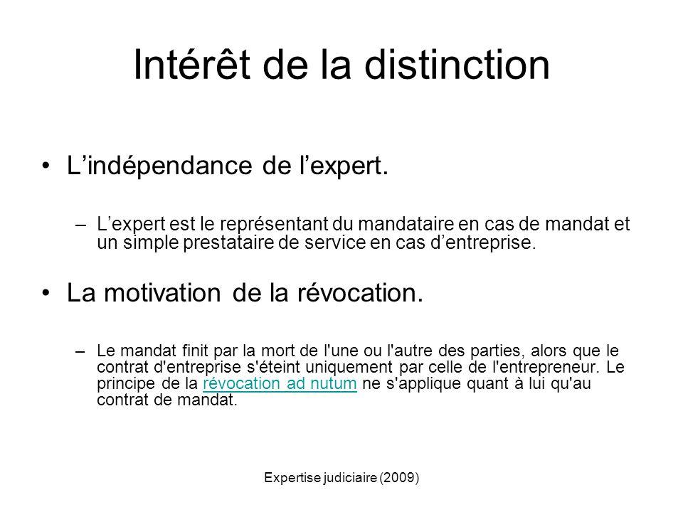 Expertise judiciaire (2009) Intérêt de la distinction Lindépendance de lexpert. –Lexpert est le représentant du mandataire en cas de mandat et un simp