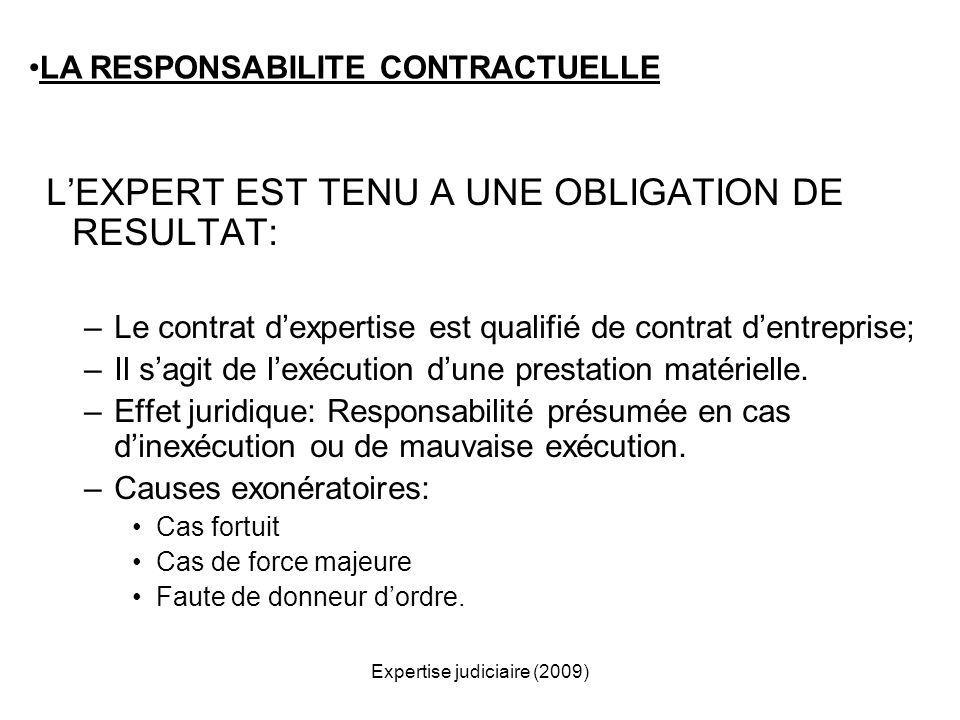Expertise judiciaire (2009) LEXPERT EST TENU A UNE OBLIGATION DE RESULTAT: –Le contrat dexpertise est qualifié de contrat dentreprise; –Il sagit de le