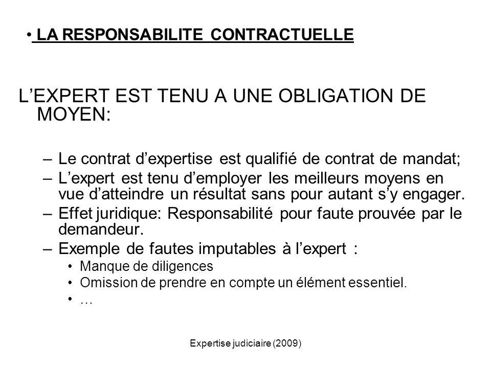 Expertise judiciaire (2009) LEXPERT EST TENU A UNE OBLIGATION DE MOYEN: –Le contrat dexpertise est qualifié de contrat de mandat; –Lexpert est tenu de