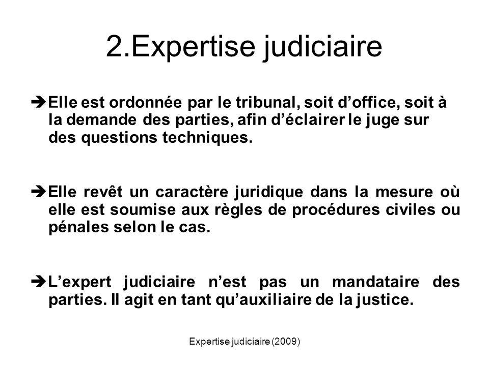 Expertise judiciaire (2009) 2.Expertise judiciaire Elle est ordonnée par le tribunal, soit doffice, soit à la demande des parties, afin déclairer le j