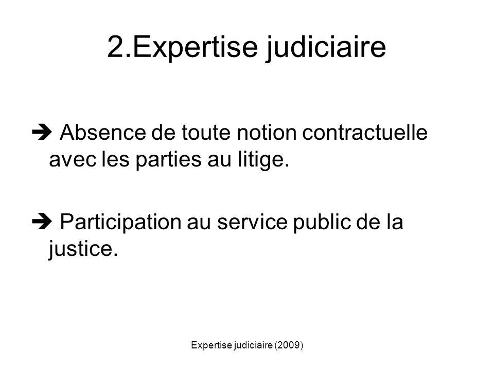 Expertise judiciaire (2009) Absence de toute notion contractuelle avec les parties au litige. Participation au service public de la justice. 2.Experti