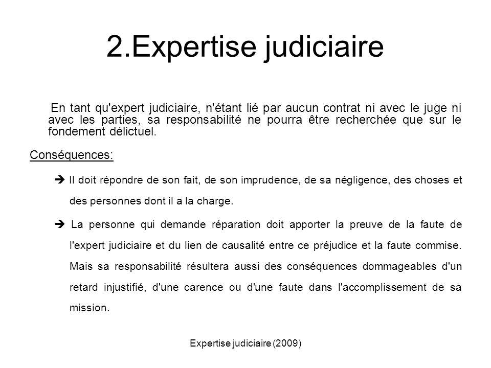 Expertise judiciaire (2009) En tant qu'expert judiciaire, n'étant lié par aucun contrat ni avec le juge ni avec les parties, sa responsabilité ne pour