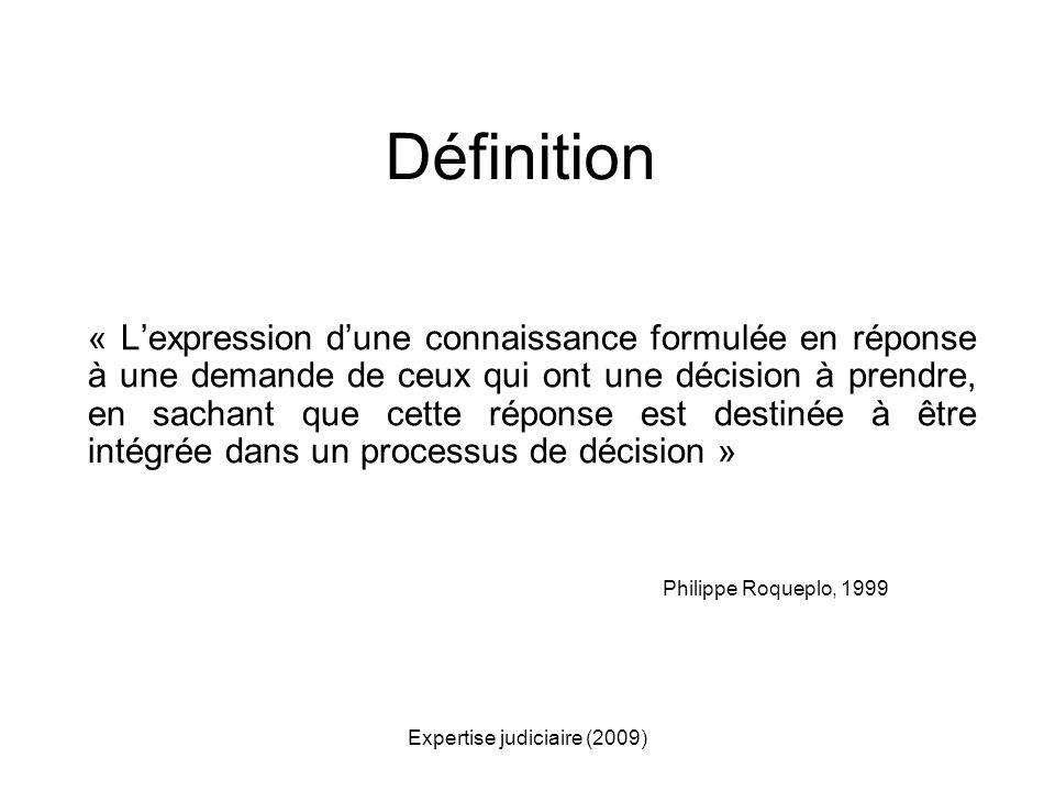 Expertise judiciaire (2009) Définition « Lexpression dune connaissance formulée en réponse à une demande de ceux qui ont une décision à prendre, en sa