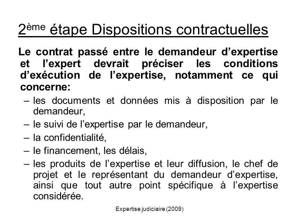 Expertise judiciaire (2009) 2 ème étape Dispositions contractuelles Le contrat passé entre le demandeur dexpertise et lexpert devrait préciser les con