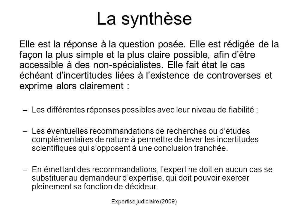 Expertise judiciaire (2009) La synthèse Elle est la réponse à la question posée. Elle est rédigée de la façon la plus simple et la plus claire possibl