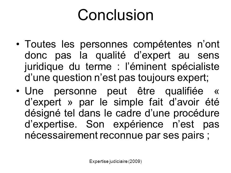 Expertise judiciaire (2009) Conclusion Toutes les personnes compétentes nont donc pas la qualité dexpert au sens juridique du terme : léminent spécial