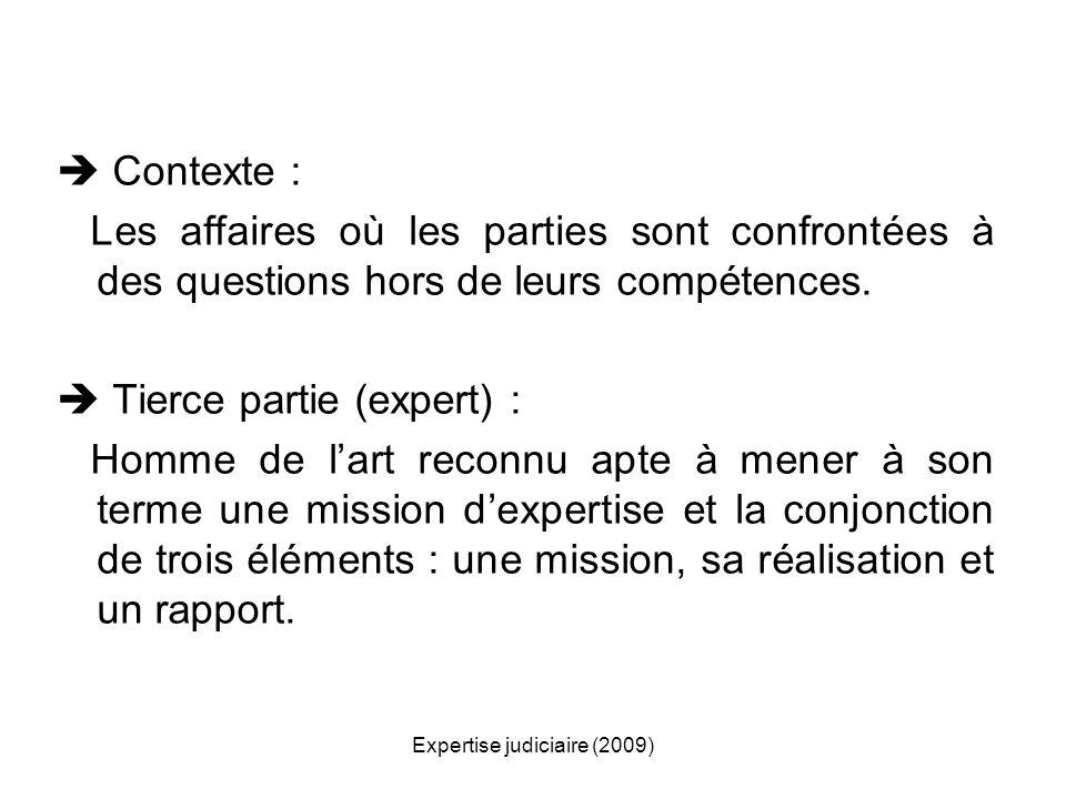Expertise judiciaire (2009) Contexte : Les affaires où les parties sont confrontées à des questions hors de leurs compétences. Tierce partie (expert)