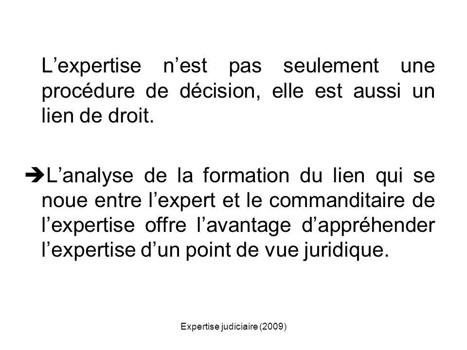 Expertise judiciaire (2009) Lexpertise nest pas seulement une procédure de décision, elle est aussi un lien de droit. Lanalyse de la formation du lien