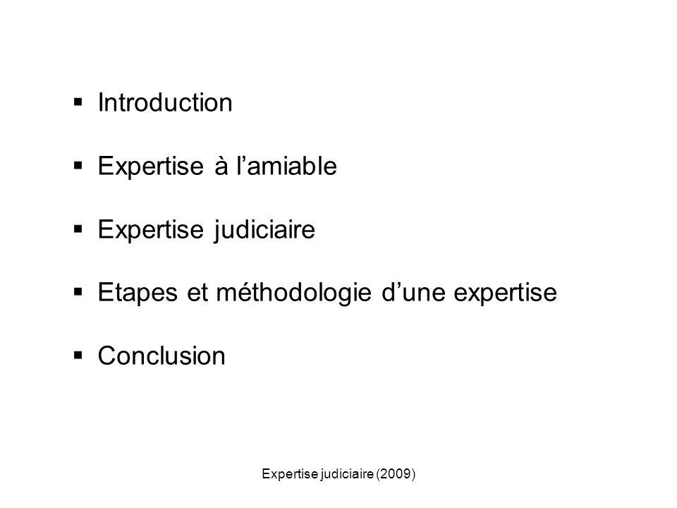 Expertise judiciaire (2009) Introduction Expertise à lamiable Expertise judiciaire Etapes et méthodologie dune expertise Conclusion