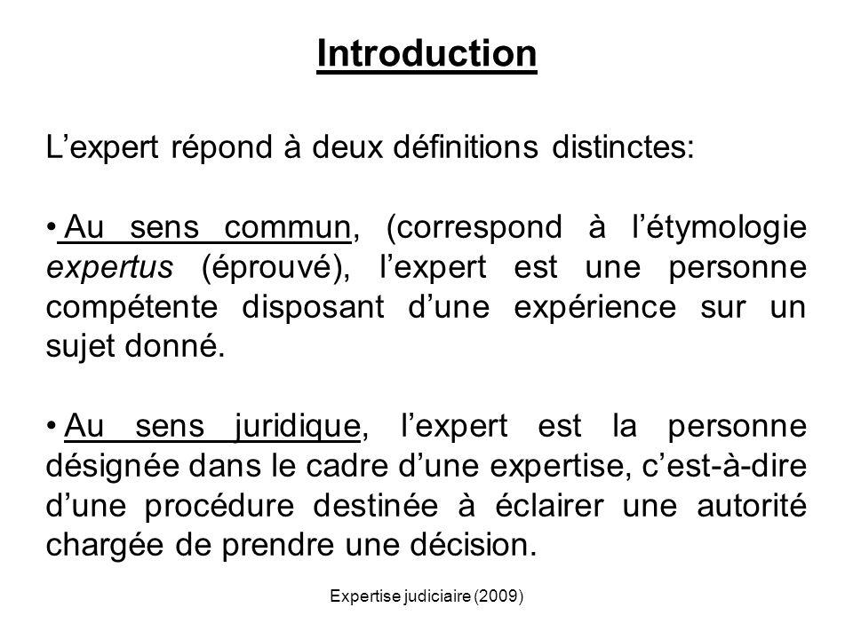 Expertise judiciaire (2009) Introduction Lexpert répond à deux définitions distinctes: Au sens commun, (correspond à létymologie expertus (éprouvé), l