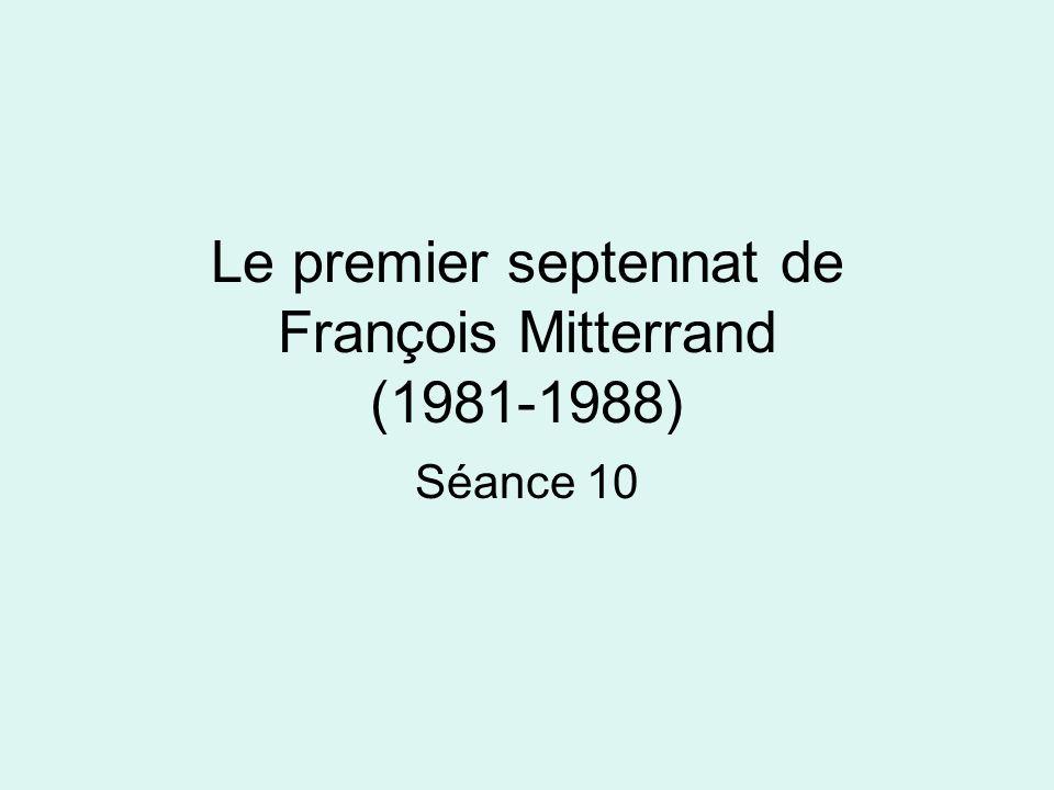 Le premier septennat de François Mitterrand (1981-1988) Séance 10