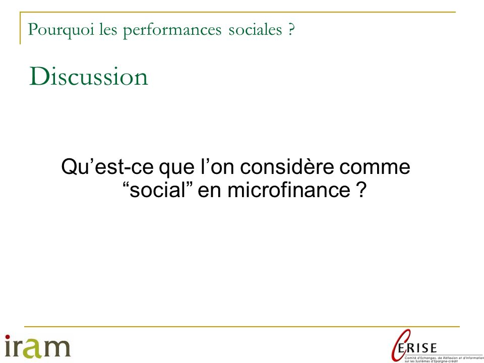 Discussion Quest-ce que lon considère comme social en microfinance ? Pourquoi les performances sociales ?