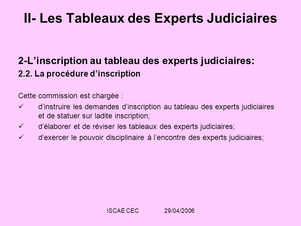 ISCAE CEC 29/04/2006 II- Les Tableaux des Experts Judiciaires 2-Linscription au tableau des experts judiciaires: 2.2. La procédure dinscription Cette