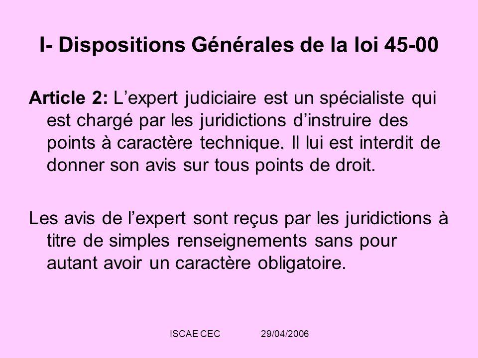 ISCAE CEC 29/04/2006 I- Dispositions Générales de la loi 45-00 Article 2: Lexpert judiciaire est un spécialiste qui est chargé par les juridictions di