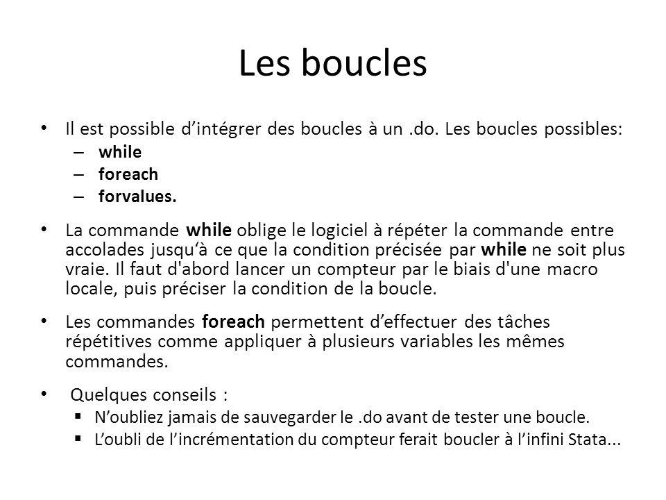 Les boucles Il est possible dintégrer des boucles à un.do. Les boucles possibles: – while – foreach – forvalues. La commande while oblige le logiciel