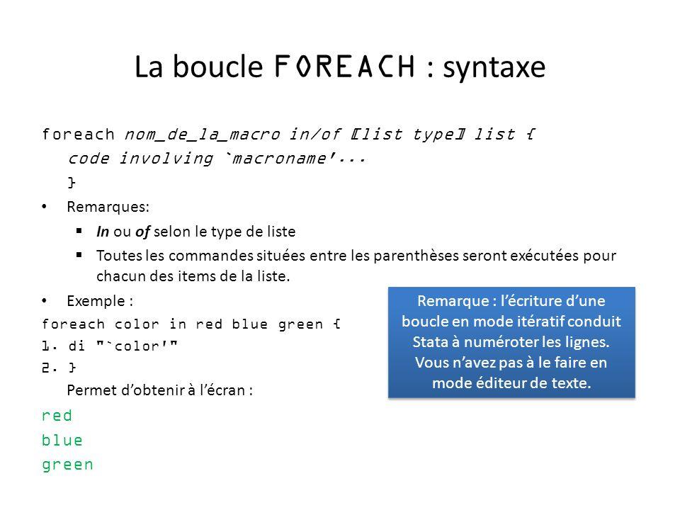 La boucle FOREACH : syntaxe foreach nom_de_la_macro in/of [list type] list { code involving `macroname'... } Remarques: In ou of selon le type de list