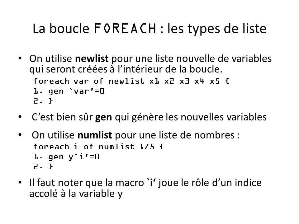 La boucle FOREACH : les types de liste On utilise newlist pour une liste nouvelle de variables qui seront créées à lintérieur de la boucle. foreach va