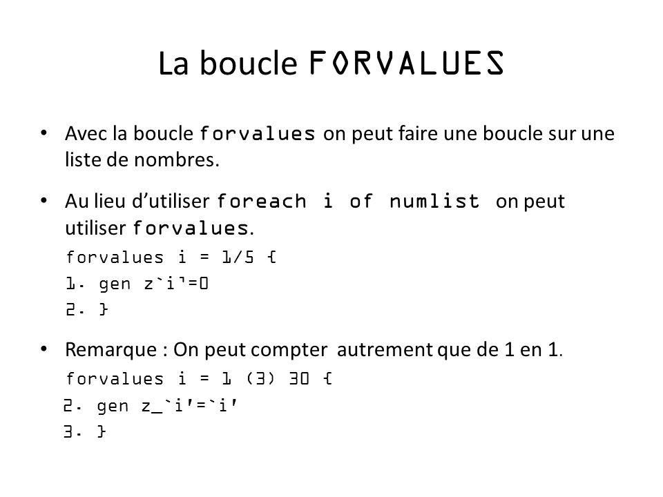 La boucle FORVALUES Avec la boucle forvalues on peut faire une boucle sur une liste de nombres. Au lieu dutiliser foreach i of numlist on peut utilise
