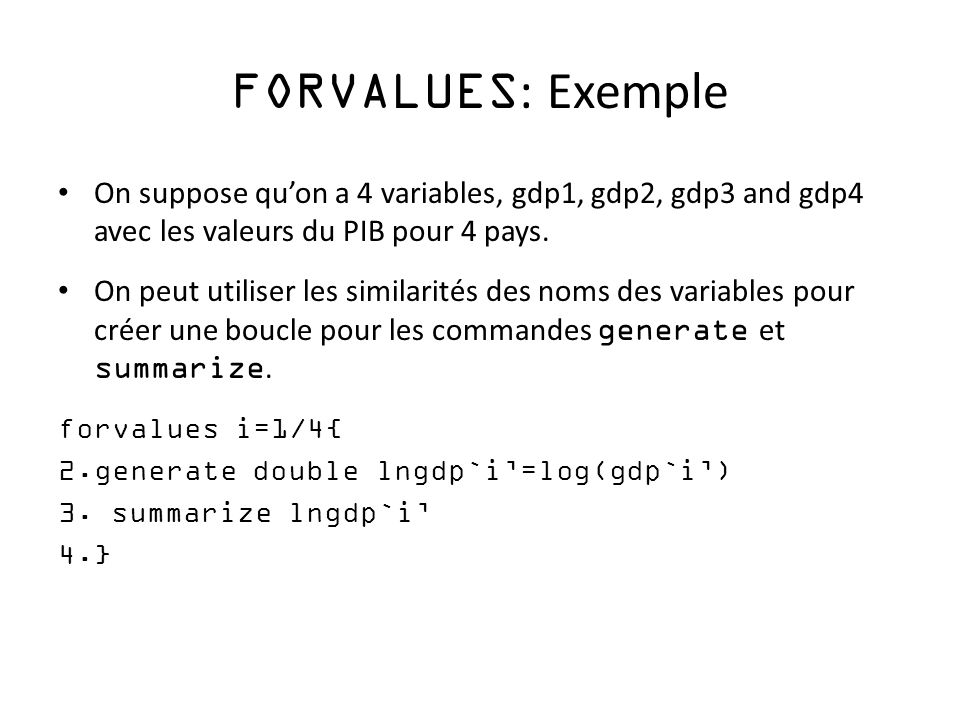 FORVALUES : Exemple On suppose quon a 4 variables, gdp1, gdp2, gdp3 and gdp4 avec les valeurs du PIB pour 4 pays.