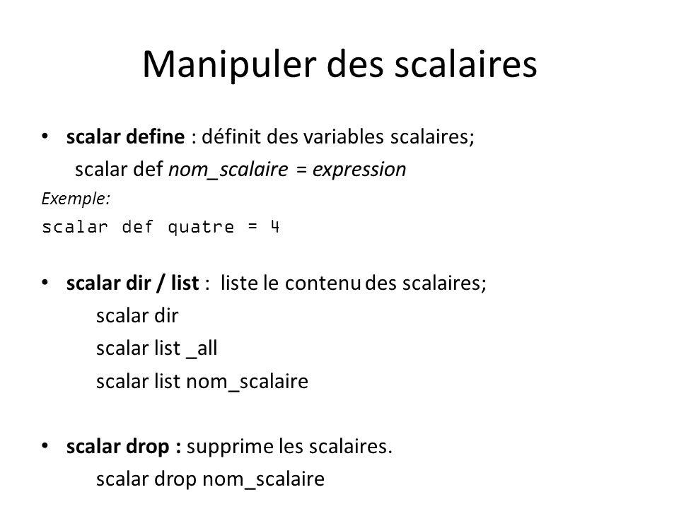 Manipuler des scalaires scalar define : définit des variables scalaires; scalar def nom_scalaire = expression Exemple: scalar def quatre = 4 scalar di