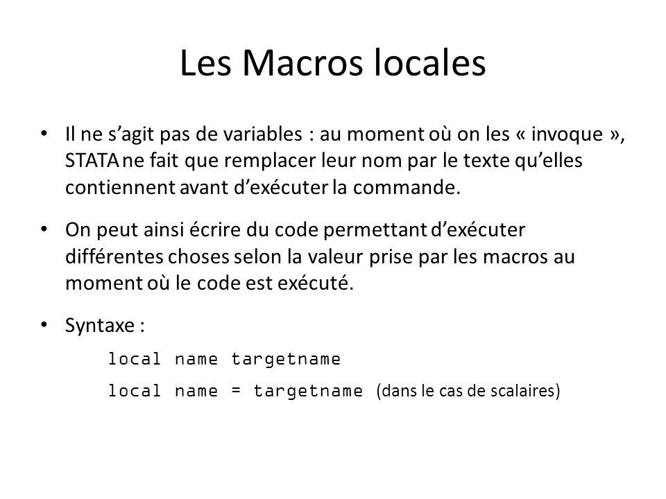 Les Macros locales Il ne sagit pas de variables : au moment où on les « invoque », STATA ne fait que remplacer leur nom par le texte quelles contiennent avant dexécuter la commande.
