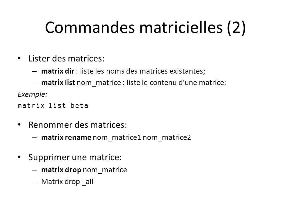 Commandes matricielles (2) Lister des matrices: – matrix dir : liste les noms des matrices existantes; – matrix list nom_matrice : liste le contenu dune matrice; Exemple: matrix list beta Renommer des matrices: – matrix rename nom_matrice1 nom_matrice2 Supprimer une matrice: – matrix drop nom_matrice – Matrix drop _all