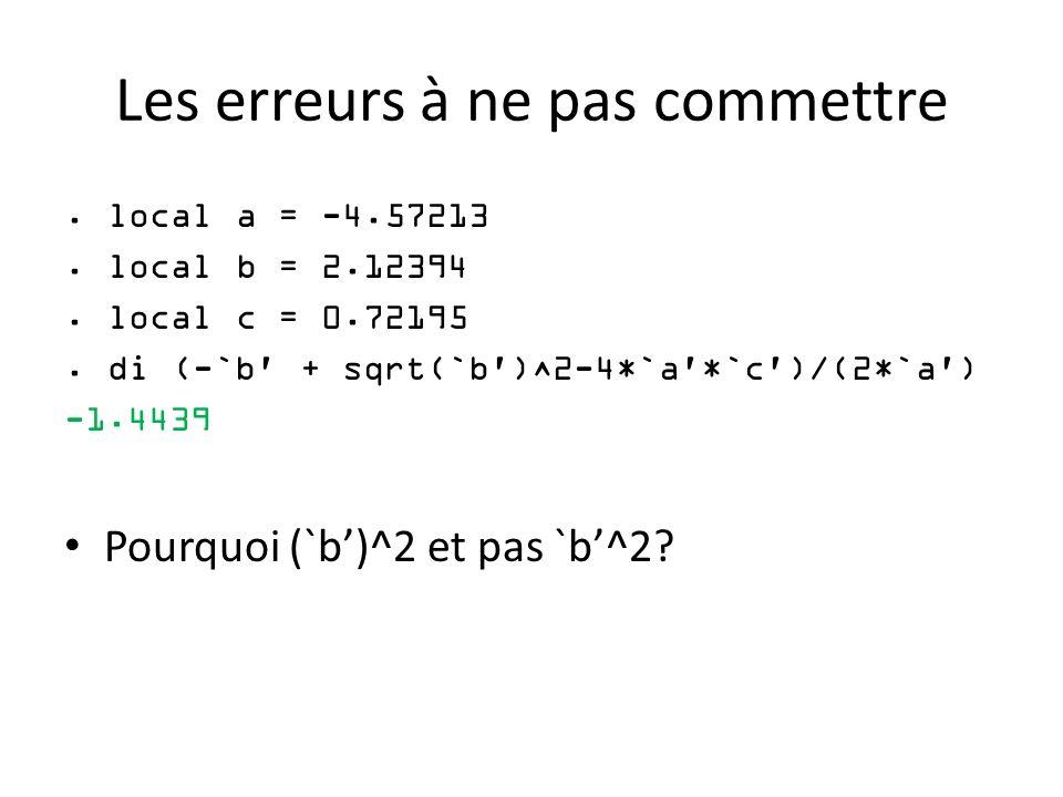 Les erreurs à ne pas commettre. local a = -4.57213. local b = 2.12394. local c = 0.72195. di (-`b' + sqrt(`b')^2-4*`a'*`c')/(2*`a') -1.4439 Pourquoi (