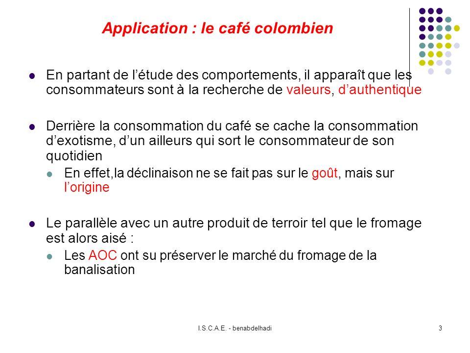 I.S.C.A.E. - benabdelhadi3 Application : le café colombien En partant de létude des comportements, il apparaît que les consommateurs sont à la recherc