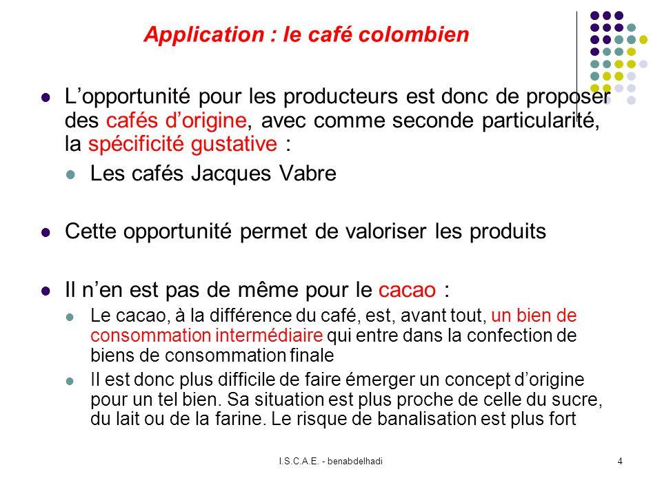 I.S.C.A.E. - benabdelhadi4 Application : le café colombien Lopportunité pour les producteurs est donc de proposer des cafés dorigine, avec comme secon