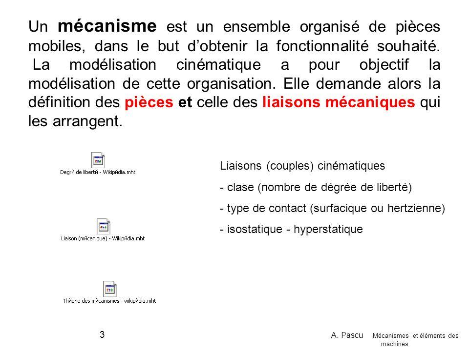 A. Pascu Mécanismes et éléments des machines 3 Un mécanisme est un ensemble organisé de pièces mobiles, dans le but dobtenir la fonctionnalité souhait