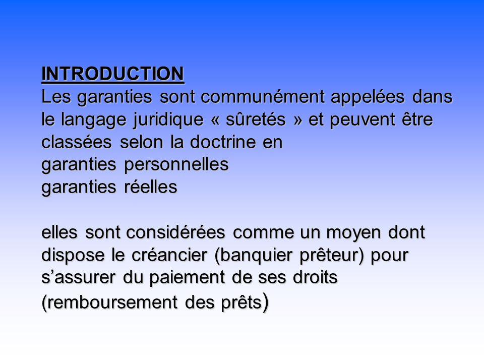 INTRODUCTION Les garanties sont communément appelées dans le langage juridique « sûretés » et peuvent être classées selon la doctrine en garanties per