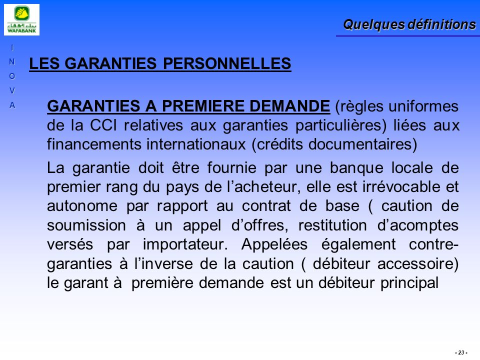 INOVA - 23 - Quelques définitions LES GARANTIES PERSONNELLES GARANTIES A PREMIERE DEMANDE (règles uniformes de la CCI relatives aux garanties particul