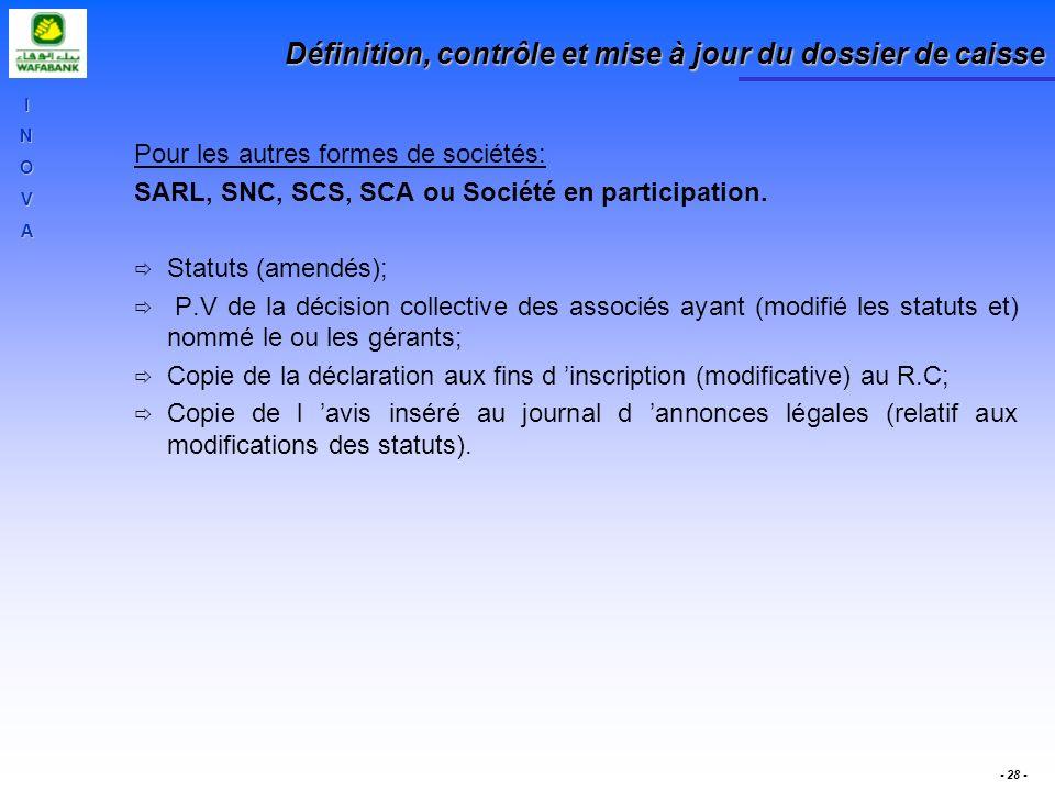 INOVA - 28 - Définition, contrôle et mise à jour du dossier de caisse Pour les autres formes de sociétés: SARL, SNC, SCS, SCA ou Société en participat