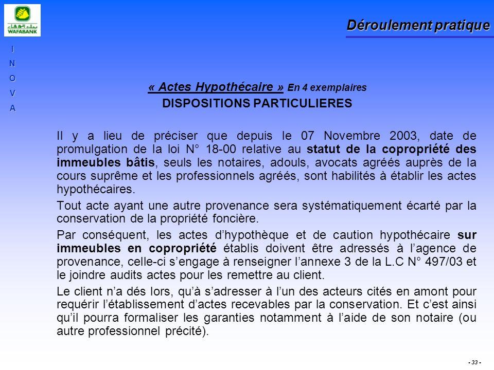 INOVA - 33 - Déroulement pratique « Actes Hypothécaire » En 4 exemplaires DISPOSITIONS PARTICULIERES Il y a lieu de préciser que depuis le 07 Novembre