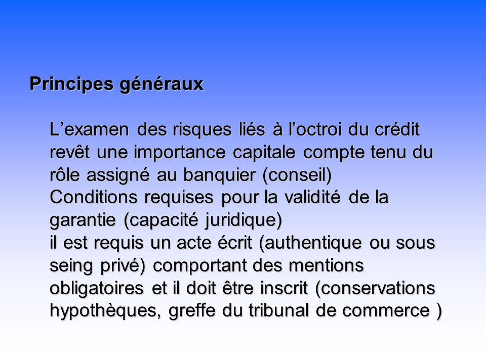 Principes généraux Lexamen des risques liés à loctroi du crédit revêt une importance capitale compte tenu du rôle assigné au banquier (conseil) Condit