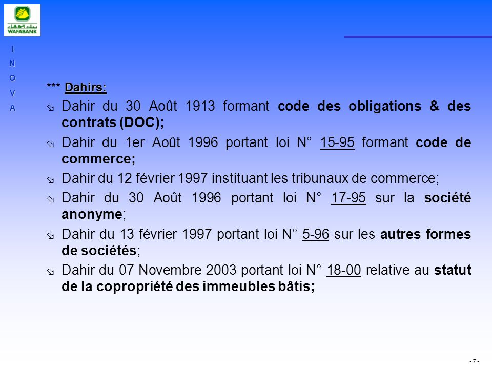 INOVA - 7 - Dahirs: *** Dahirs: ø Dahir du 30 Août 1913 formant code des obligations & des contrats (DOC); ø Dahir du 1er Août 1996 portant loi N° 15-