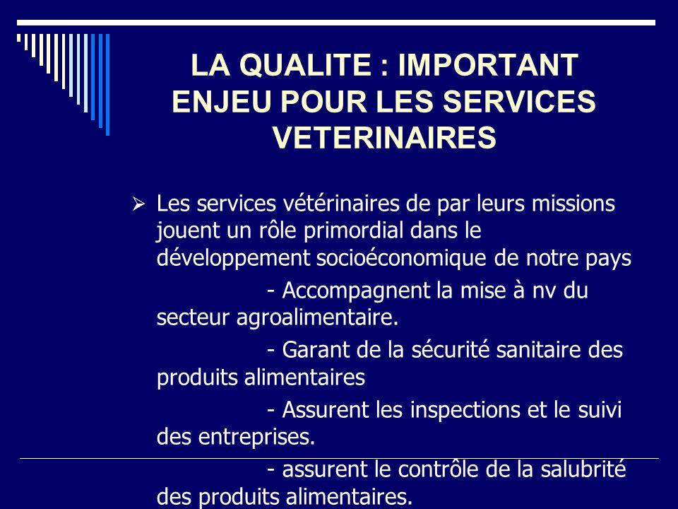 LA QUALITE : IMPORTANT ENJEU POUR LES SERVICES VETERINAIRES Les services vétérinaires de par leurs missions jouent un rôle primordial dans le développ