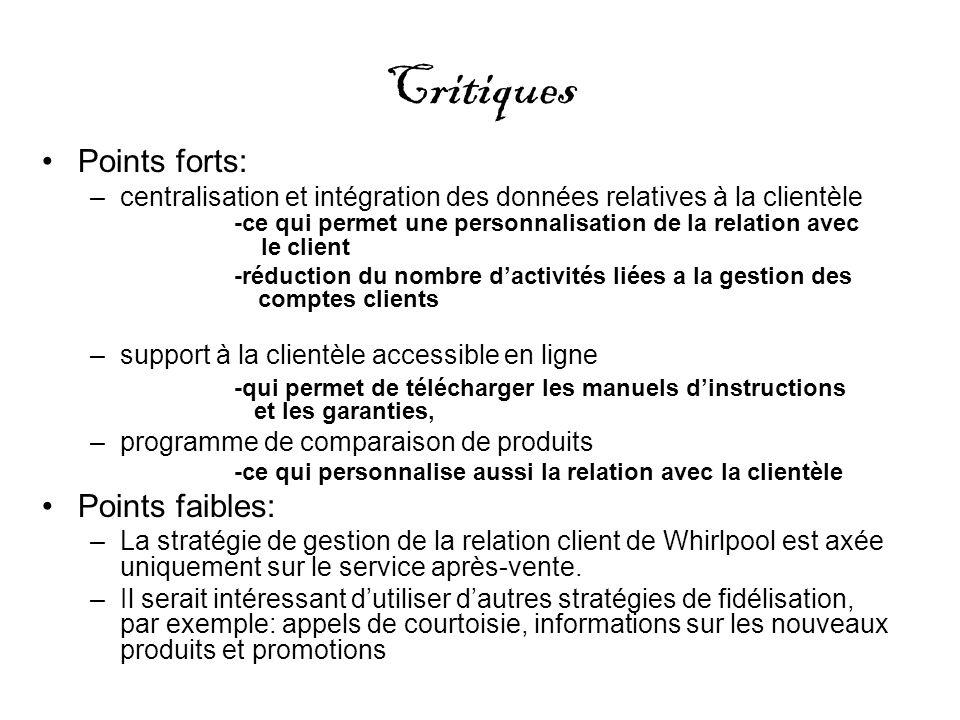 Critiques Points forts: –centralisation et intégration des données relatives à la clientèle -ce qui permet une personnalisation de la relation avec le