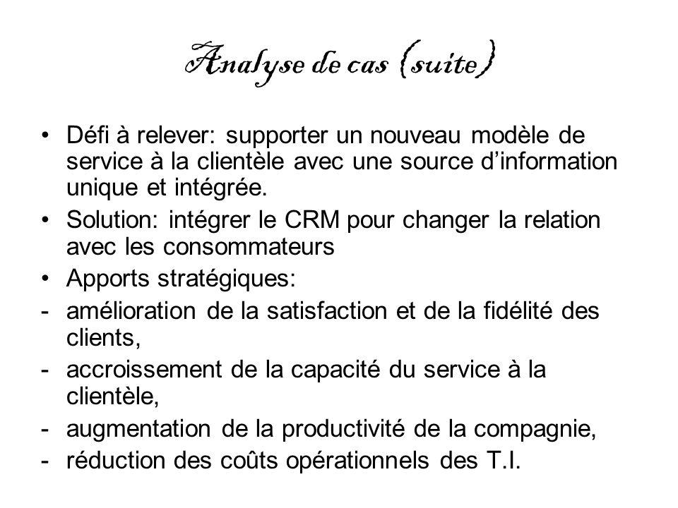 Analyse de cas (suite) Défi à relever: supporter un nouveau modèle de service à la clientèle avec une source dinformation unique et intégrée. Solution