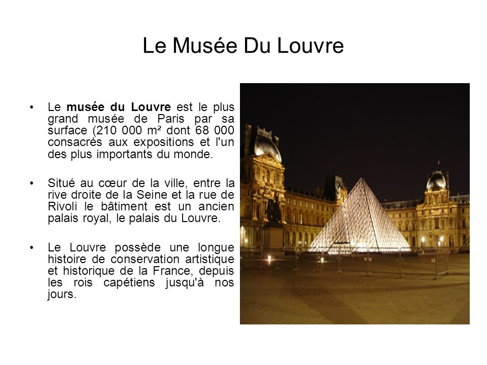Le Musée Du Louvre Le musée du Louvre est le plus grand musée de Paris par sa surface (210 000 m² dont 68 000 consacrés aux expositions et l'un des pl