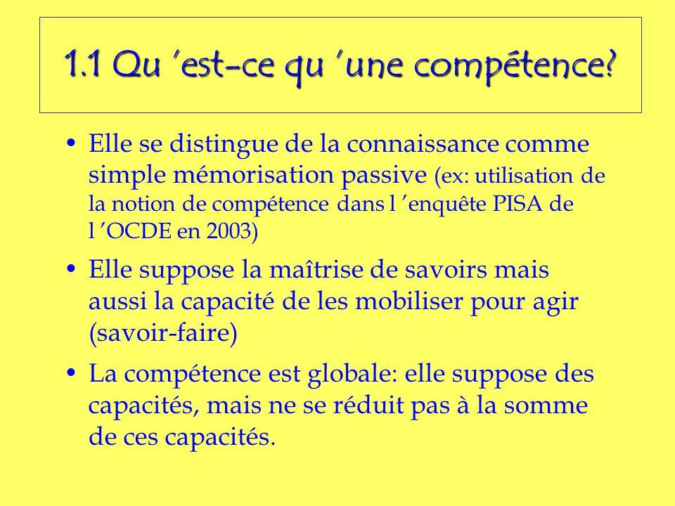 1.1 Qu est-ce qu une compétence? Elle se distingue de la connaissance comme simple mémorisation passive (ex: utilisation de la notion de compétence da