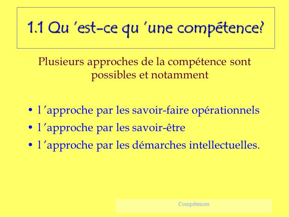 1.1 Qu est-ce qu une compétence? Plusieurs approches de la compétence sont possibles et notamment l approche par les savoir-faire opérationnels l appr