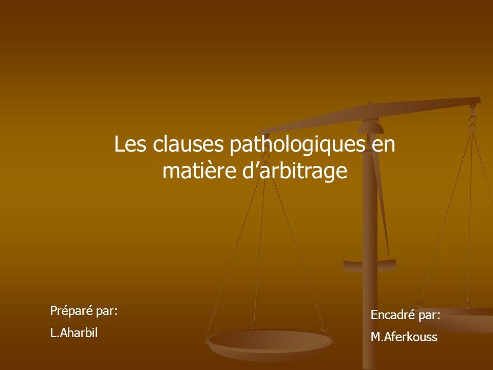 Les clauses pathologiques en matière darbitrage Préparé par: L.Aharbil Encadré par: M.Aferkouss