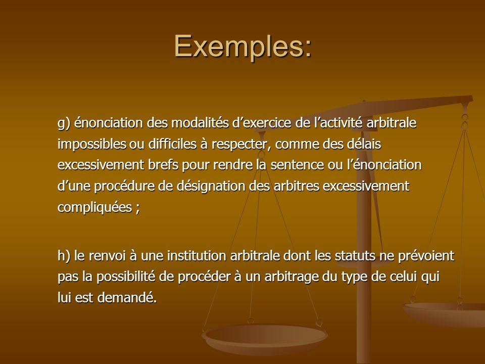 Exemples: g) énonciation des modalités dexercice de lactivité arbitrale impossibles ou difficiles à respecter, comme des délais excessivement brefs po