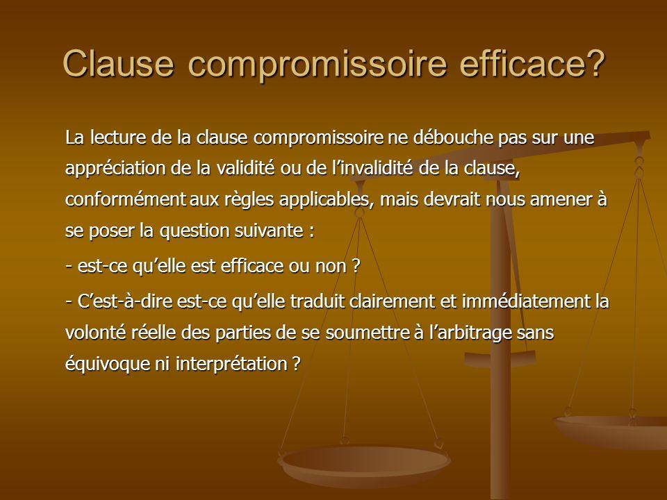 Clause compromissoire efficace? La lecture de la clause compromissoire ne débouche pas sur une appréciation de la validité ou de linvalidité de la cla