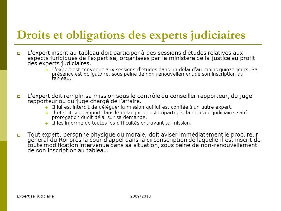 Expertise judiciaire2009/2010 Droits et obligations des experts judiciaires L expert inscrit au tableau doit participer à des sessions d études relatives aux aspects juridiques de l expertise, organisées par le ministère de la justice au profit des experts judiciaires.