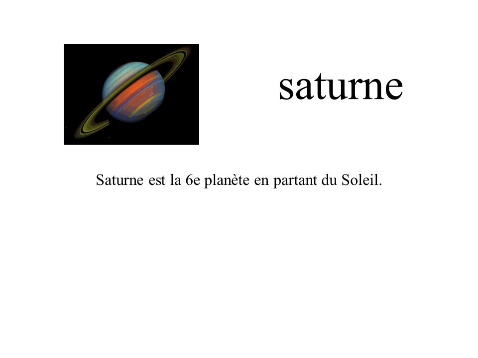 saturne Saturne est la 6e planète en partant du Soleil.