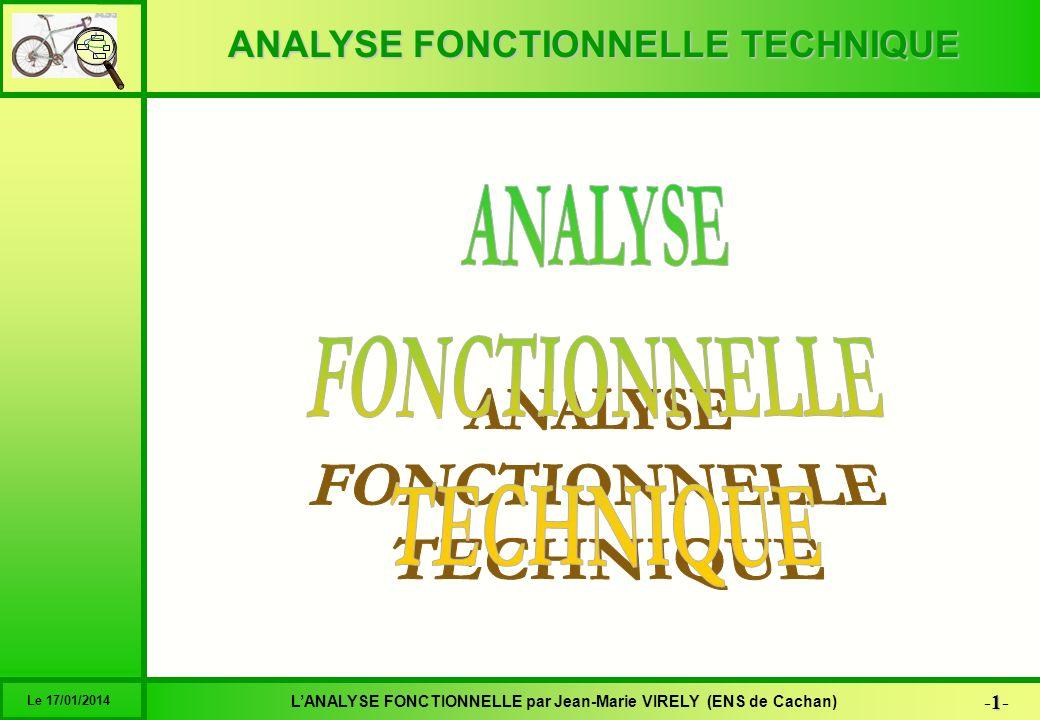 ANALYSE FONCTIONNELLE TECHNIQUE 1-1-1-1- LANALYSE FONCTIONNELLE par Jean-Marie VIRELY (ENS de Cachan) Le 17/01/2014 6 1 2 3 4 5 Système Relation Fonct