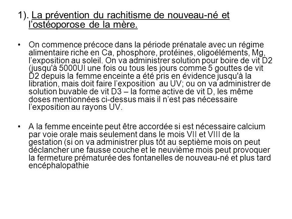1). La prévention du rachitisme de nouveau-né et lostéoporose de la mère. On commence précoce dans la période prénatale avec un régime alimentaire ric